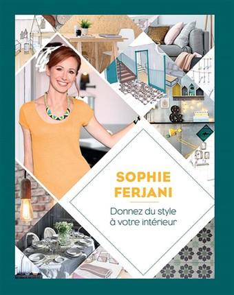 Sophie Ferjani Donnez du style à votre intérieur